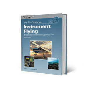 ASA THE PILOT'S MANUAL INSTRUMENT FLYING