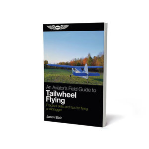 ASA AN AVIATOR'S FIELD GUIDE TO TAILWHEEL FLYING