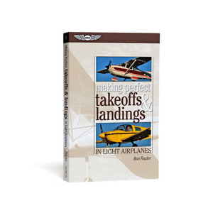 ASA MAKING PERFECT TAKEOFFS AND LANDINGS IN LIGHT AIRPLANES
