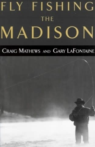 Fly Fishing The Madison - Mathews/Lafontaine