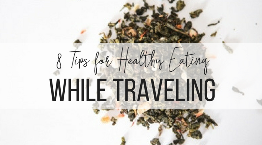 Top 8 Tips for Healthy Eating While Traveling