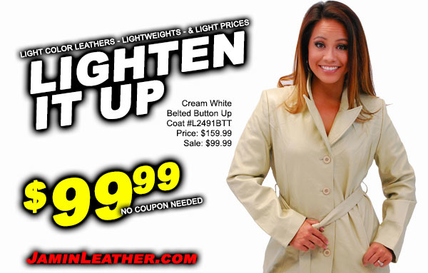 OK...Lighten It Up! Light Color Leathers, Lightweights and Light Prices!