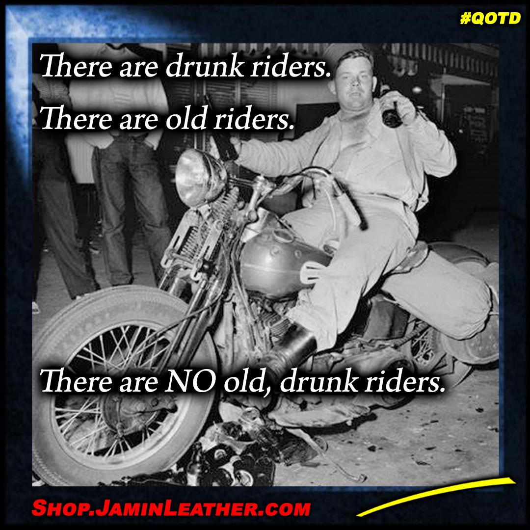 There are drunk riders...