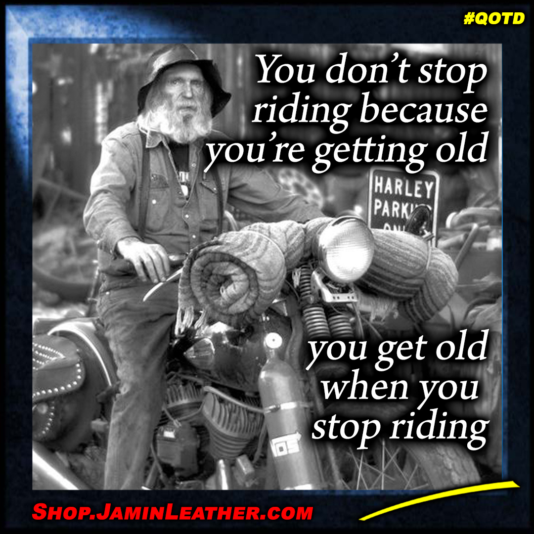 You don't stop riding because...