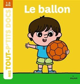 Editions milan Mes tout  p'tits docs : Le ballon