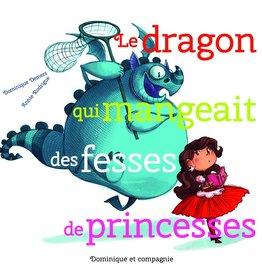 DOMINIQUE & CIE Le dragon qui mangeait des fesses de princesse