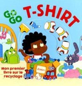 Tiny & Tim Go Go T-shirt : Mon premier livre sur le recyclage