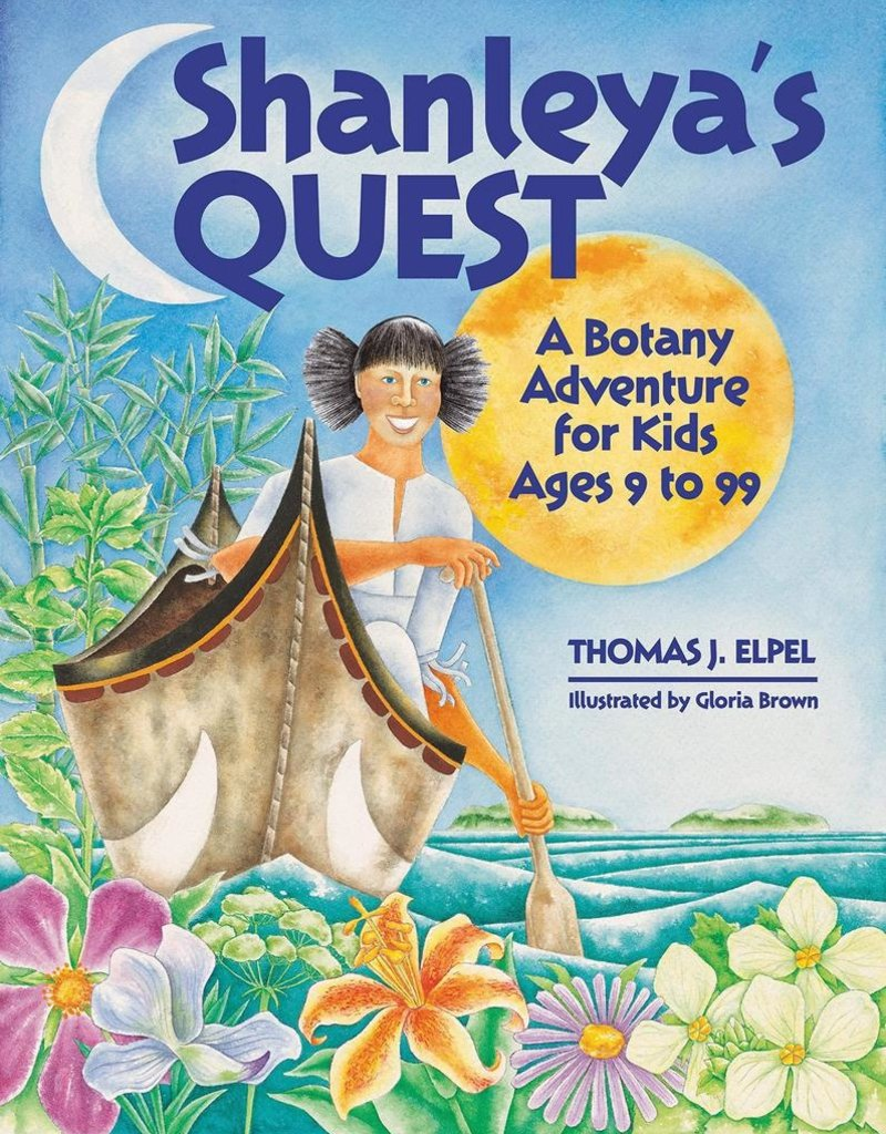 Shanleya's Quest: A Botany Adventure for Kids - Thomas Elpel