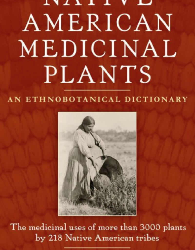Native American Medicinal Plants: An Ethnobotanical Dictionary - Daniel Moerman