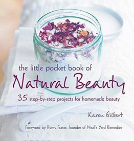 The Little Pocket Book of Natural Beauty: 35 step-by-step projects for homemade beauty - Karen Gilbert