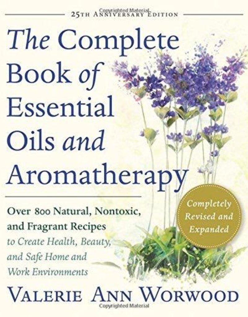 Complete Book of Essential Oils & Aromatherapy - Valerie Ann Worwood