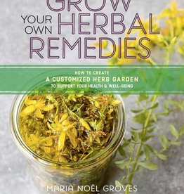 Grow Your Own Herbal Remedies - Maria Noel Groves