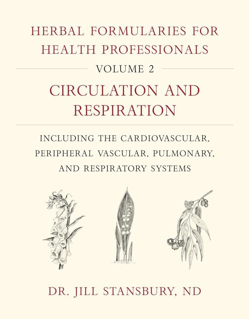 Herbal Formularies for Health Professionals, Volume 2 Circulation and Respiration - Jill Stansbury