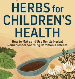 Herbal Remedies for Children's Health - Rosemary Gladstar