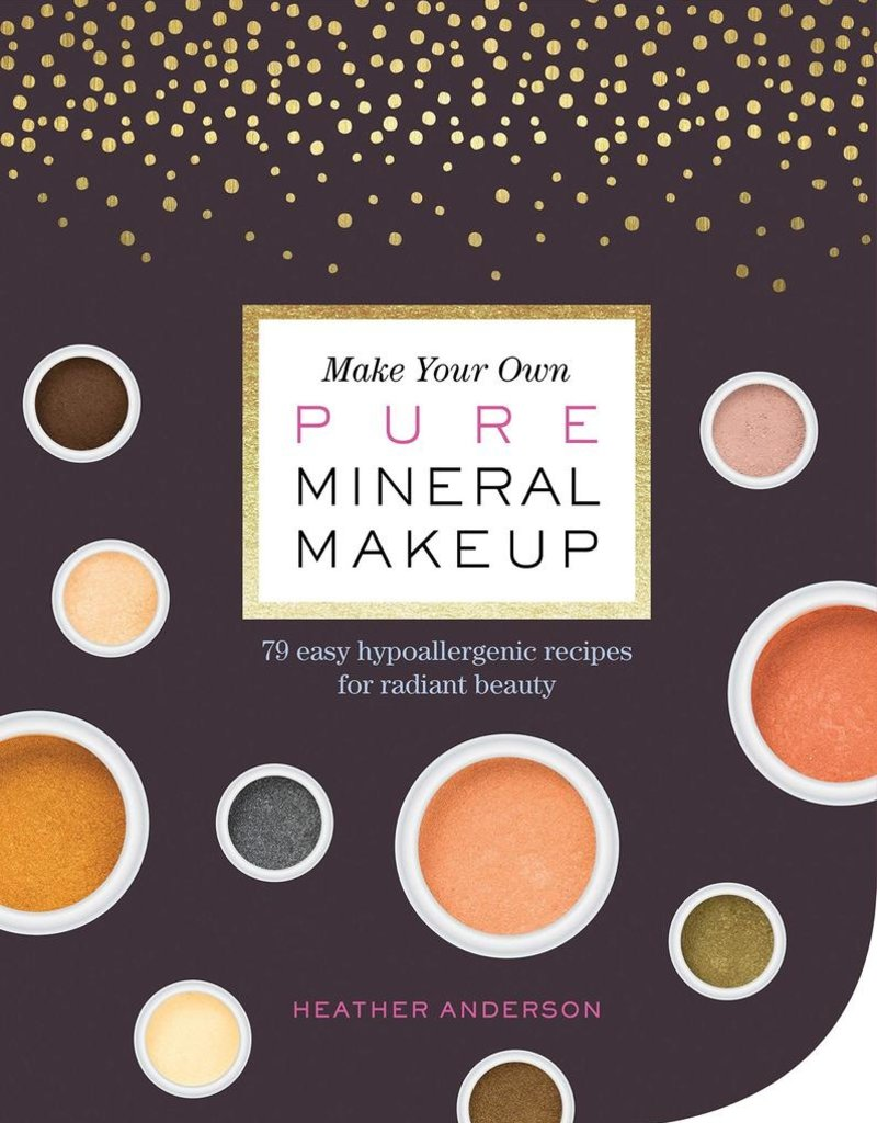Make Your Own Pure Mineral Makeup - Heather Anderson