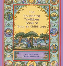 Nourishing Traditions Book of Baby & Child Care - Sally Fallon