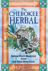 The Cherokee Herbal: Native Plant Medicine from the Four Directions – J. T. Garrett
