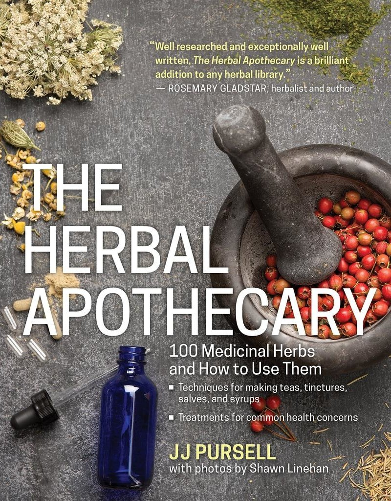 The Herbal Apothecary: 100 Medicinal Herbs and How to Use Them - JJ Pursell