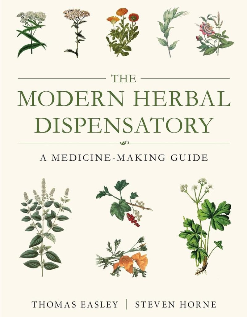The Modern Herbal Dispensatory: A Medicine-Making Guide - Thomas Easley