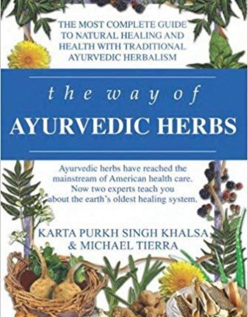 Way of Ayurvedic Herbs - Karta Khalsa & Michael Tierra