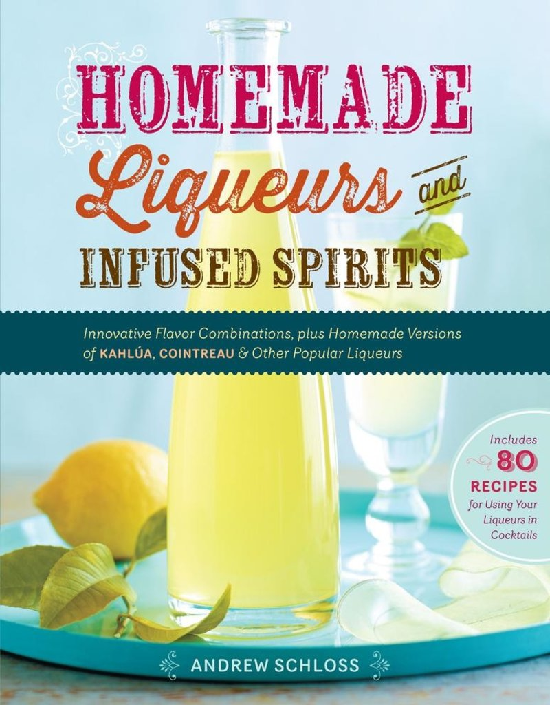 Homemade Liquers & Infused Spirits - Andrew Scloss
