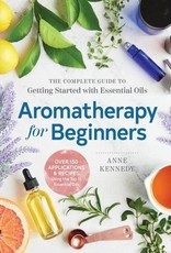 Aromatherapy for Beginners: The Complete Guide to Getting Started With Essential Oils - Anne Kennedy
