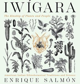 Iwígara: American Indian Ethnobotanical Traditions and Science - Enrique Salmon