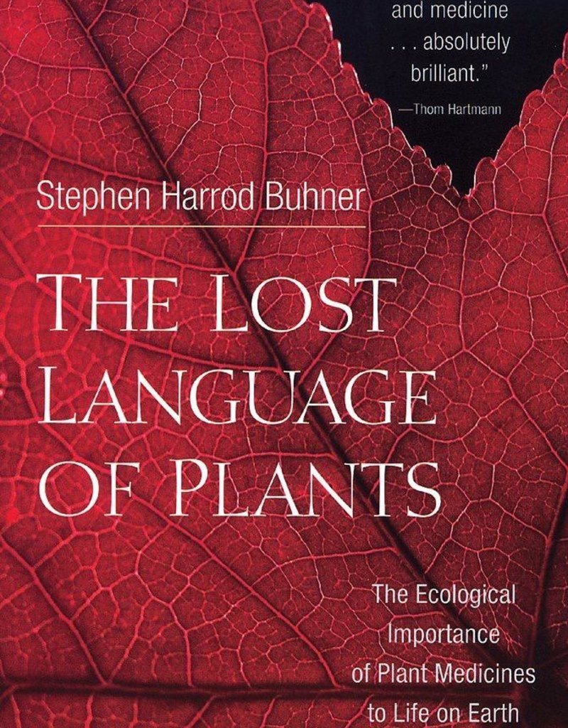 The Lost Language of Plants: The Ecological Importance of Plant Medicine to Life on Earth - Stephen Harrod Buhner