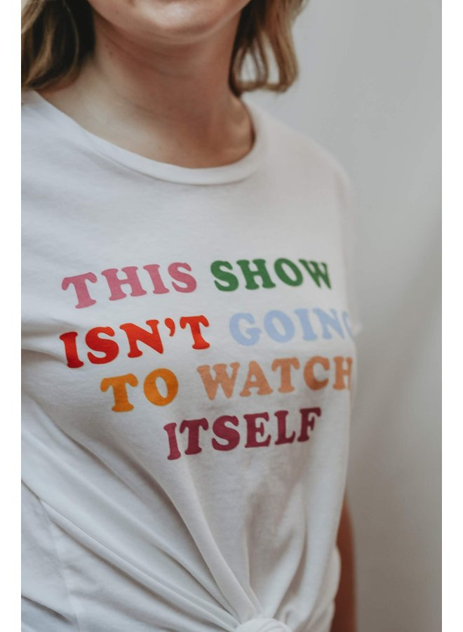 This Show Isn't Going to Watch Itself Tee