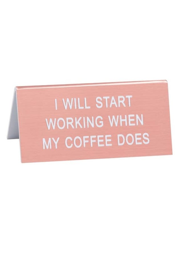 Start Working When My Coffee Does Desk Sign