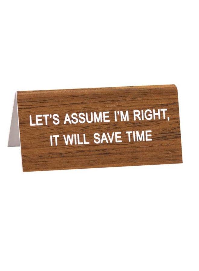 Assume I'm Right Desk Sign