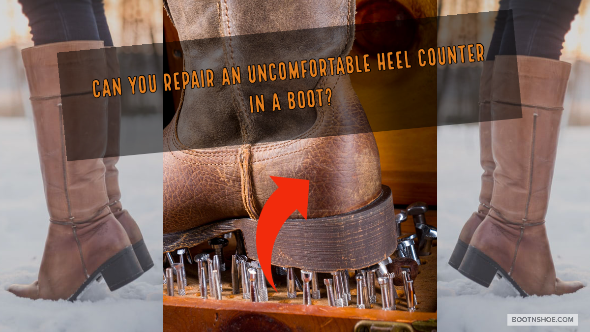 Can You Repair An Uncomfortable Heel Counter In Boot?