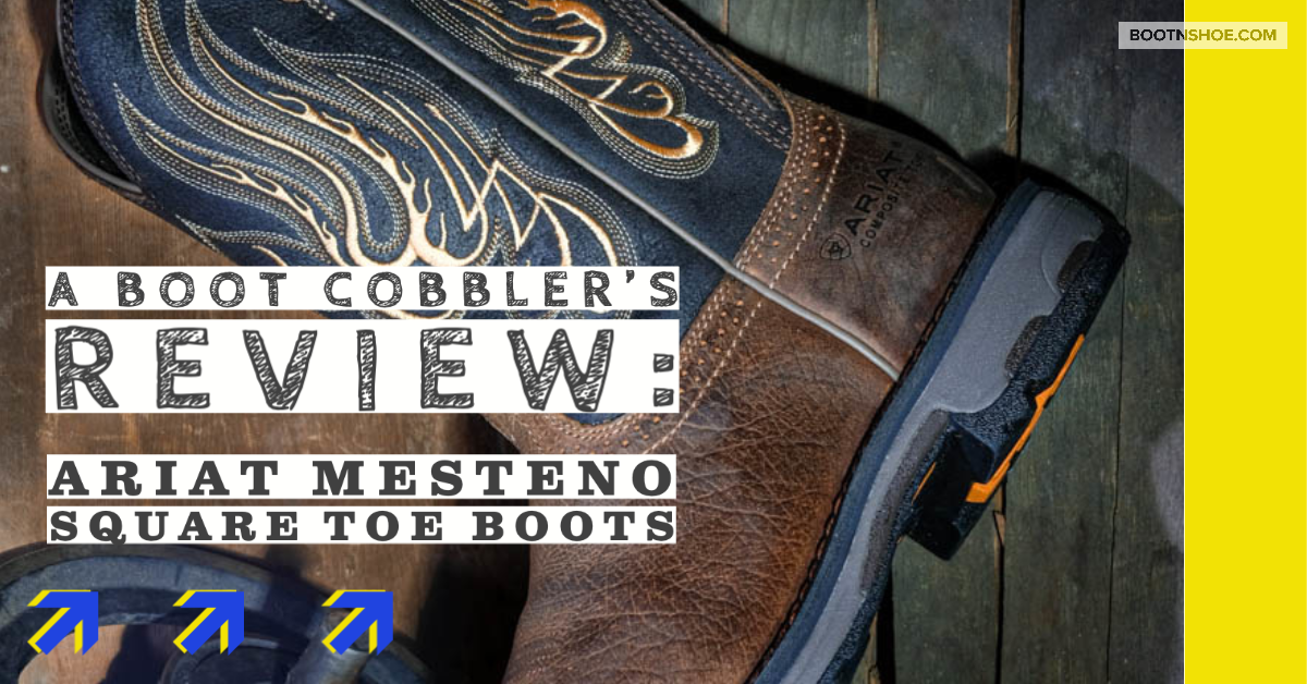 A Boot Cobbler's Review: Ariat Mesteno Square Toe Boots