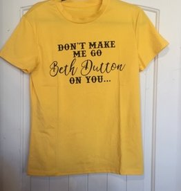 Don't Make Me Go Beth Dutton On You SS T-Shirt