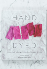 Hand Dyed A Modern Guide to Dyeing in Brilliant Color for You and Your Home By Anna Joyce
