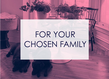For Your Chosen Family