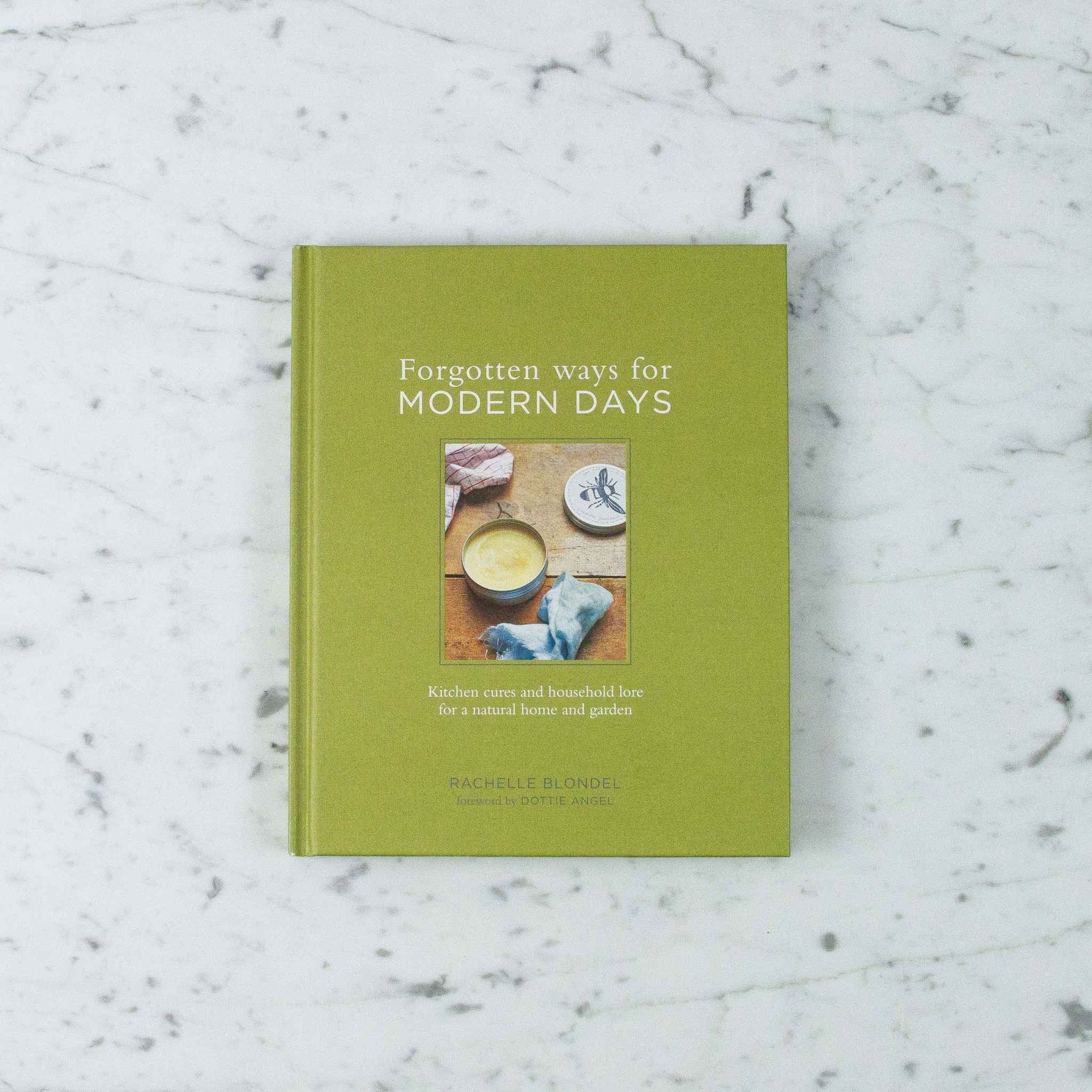 Forgotten Ways for Modern Days: Kitchen Cures and Household Lore for a Natural Home and Garden by Rachelle Blondel