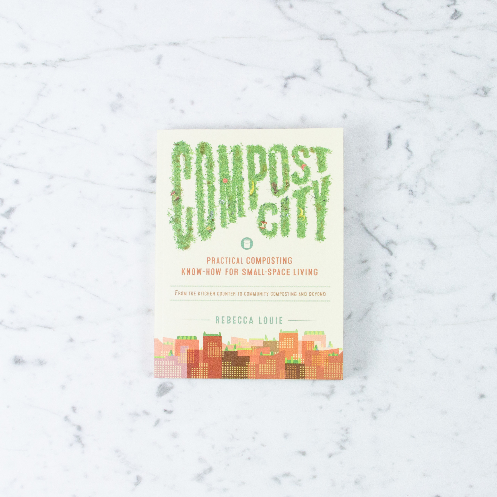 Compost City: Practical Composting Know-How for Small-Space Living by Rebecca Louie