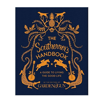 HarperCollins The Southerner's Handbook: A Guide to Living the Good Life by Editors of Garden & Gun