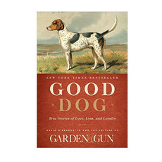 HarperCollins Good Dog: True Stories of Love, Loss, and Loyalty by Editors of Garden & Gun