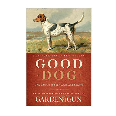 Literature Good Dog: True Stories of Love, Loss, and Loyalty by Editors of Garden & Gun