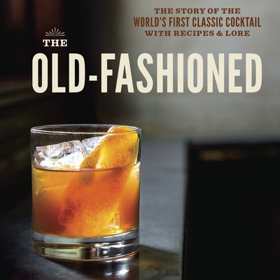 Penguin Random House The Old-Fashioned: The Story of the World's First Classic Cocktail