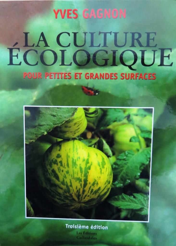 La culture écologique pour petites et grandes surfaces Yves Gagnon