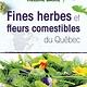 Fines herbes et fleurs comestibles du Québec - Hélène Baril - 2017