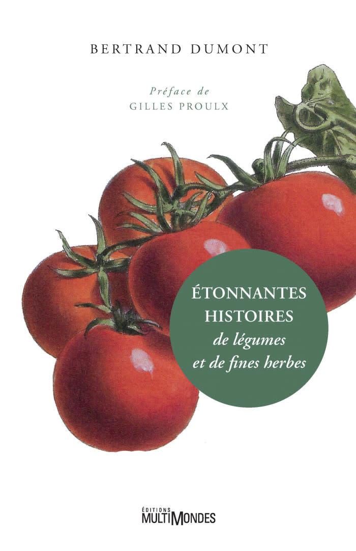 Étonnantes histoires de légumes et de fines herbes - Bertrand Dumont