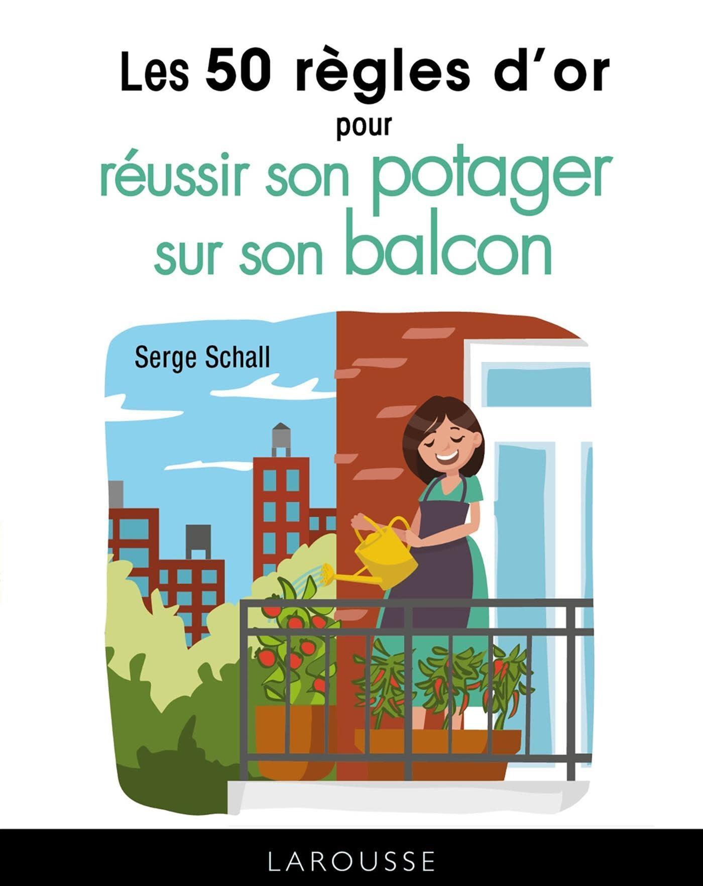 Les 50 règles d'or pour réussir son potager sur son balcon - Serge Schall - 2019
