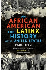 Beacon Press An African American and Latinx History of the United States - Paul Ortiz