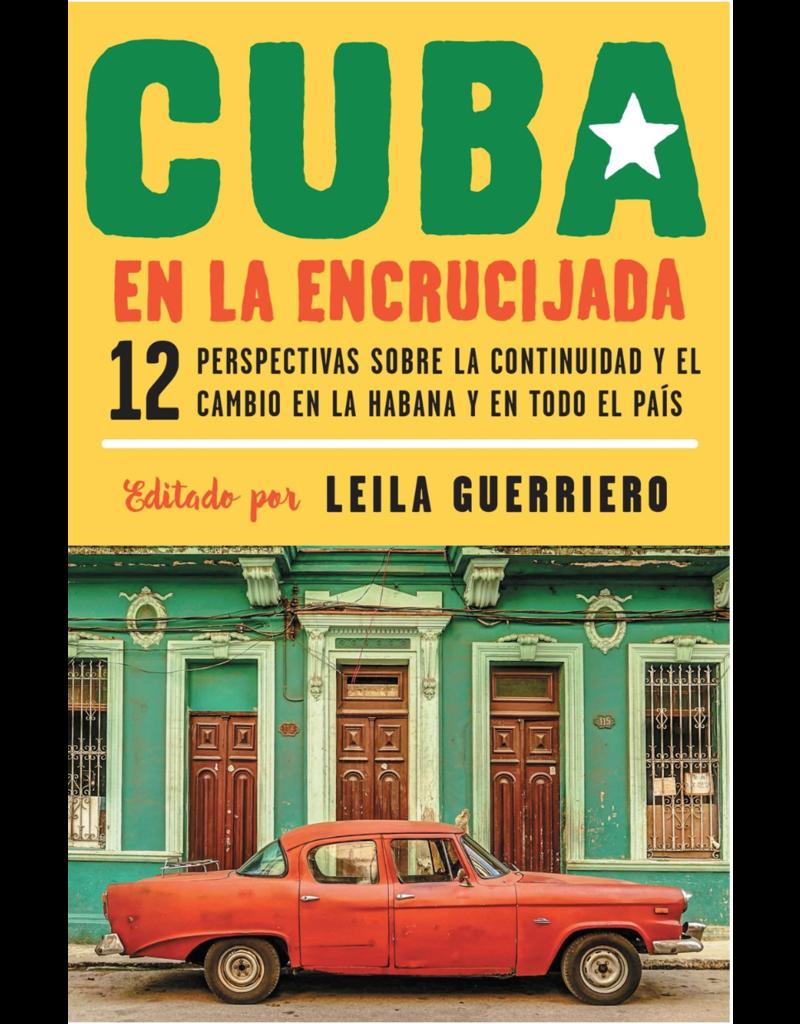 Vintage Español Cuba en la Encrucijada: 12 Perspectivas Sobre la Continuidad y el Cambio en la Habana y en todo el Pais - Leila Guerriero, ed