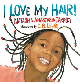 Little, Brown Books For Young Readers I Love My Hair - Natasha Anastasia Tarpley, E. B. Lewis