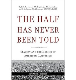 Basic Books The Half Has Never Been Told: Slavery and the Making of American Capitalism - Edward E. Baptist